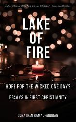 Lake Of Fire Hope For The Wicked One Day Essays In First Christianity Book PDF