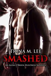 Smashed: Alexa O'Brien Huntress Book 8.5