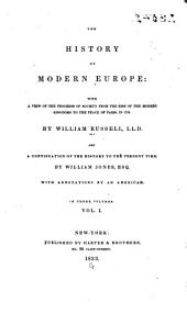The History of Modern Europe: With a View of the Progress of Society from the Rise of the Modern Kingdoms to the Peace of Paris in 1763, Volume 1