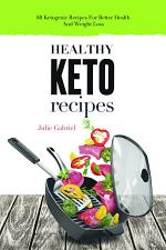 Healthy Keto Recipes: 88 Easy Ketogenic Recipes for Better Health and Slimmer Body