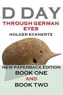 D DAY Through German Eyes   the Hidden Story of June 6th 1944 PDF