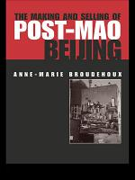 The Making and Selling of Post Mao Beijing PDF
