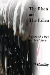 The Risen and The Fallen: A story of a boy and his future