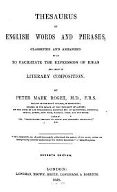 Thesaurus of English words and phrases, classified and arranged so as to facilitate the expression of ideas and assist in literary composition
