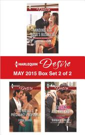 Harlequin Desire May 2015 - Box Set 2 of 2: Minding Her Boss's Business\The Sheikh's Pregnancy Proposal\Sex, Lies and the CEO