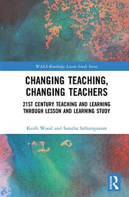 Changing Teaching  Changing Teachers