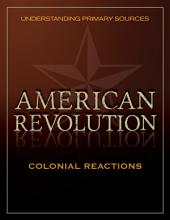 Understanding Primary Sources: American Revolution: Colonial Reactions