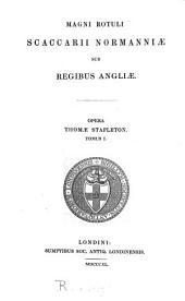 Magni rotuli scaccarii Normanniæ sub regibus Angliæ