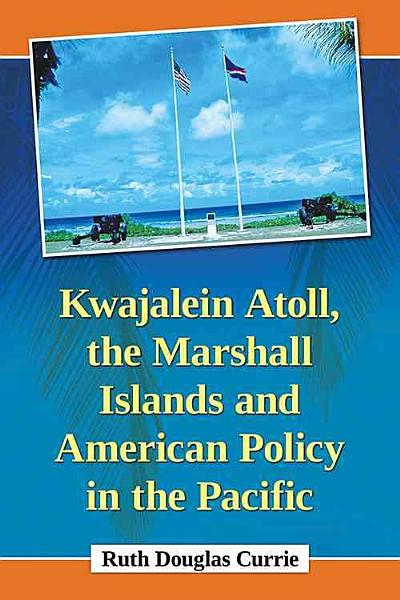 Kwajalein Atoll  the Marshall Islands and American Policy in the Pacific
