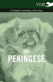 The Pekingese - A Complete Anthology of the Dog