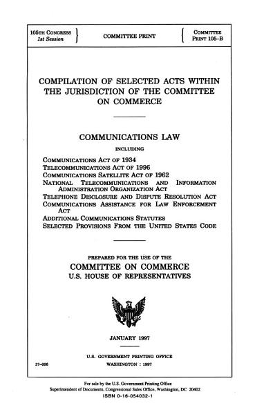 Download 104 2 Committee Print  Compilation of Selected Acts Within the Jurisdiction of the Committee on Commerce  Committee Print 105 B  January Book