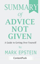 Summary of Advice Not Given by Mark Epstein A Guide to Getting Over Yourself