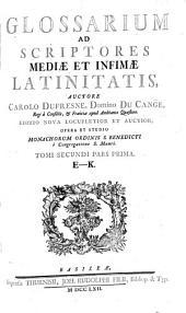Glossarium Ad Scriptores Mediae Et Infimae Latinitatis: E - K. 2,1