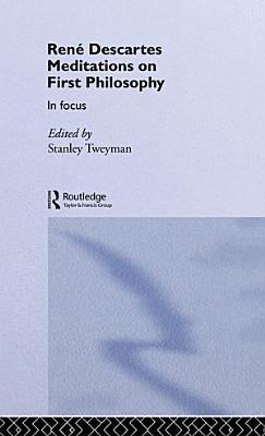 Rene Descartes  Meditations on First Philosophy in Focus