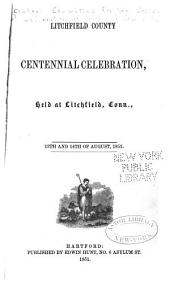 Litchfield County Centennial Celebration: Held at Litchfield, Conn., 13th and 14th of August, 1851
