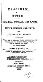 Tenasserim: Or, Notes on the Fauna, Flora, Minerals, and Nations of British Burmah and Pegu