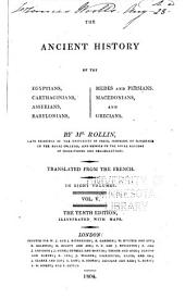 The Ancient History of the Egyptians, Carthaginians, Assyrians, Babylonians, Medes and Persians, Macedonians, and Grecians: Volume 5