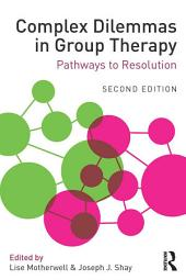 Complex Dilemmas in Group Therapy: Pathways to Resolution, Edition 2