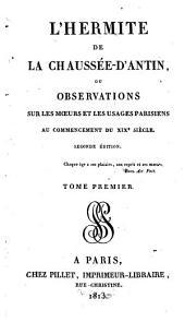 L' hermite de la chaussée d'Antin ou Observations sur les moeurs et les usages parisiens au commencement du XIXe siècle: Volume1