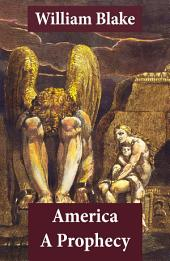 America A Prophecy (Illuminated Manuscript with the Original Illustrations of William Blake)