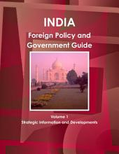 India: Foreign Policy & Government Guide, Volume 1