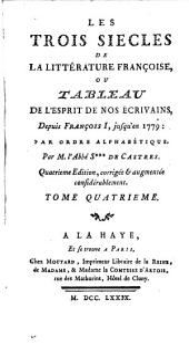 Les trois siècles de la littérature françoise: ou Tableau de l'esprit de nos écrivains, depuis François I, jusqu'en 1779, Volume4
