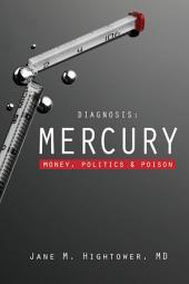 Diagnosis: Mercury: Money, Politics, and Poison