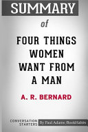 Summary of Four Things Women Want From a Man by A  R  Bernard Book