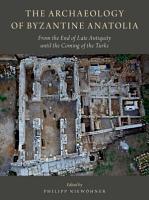 The Archaeology of Byzantine Anatolia PDF