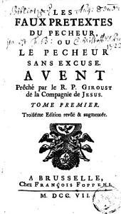 Les faux prétextes du pécheur, ou Le pécheur sans excuse: avent prêché par le R.P. Giroust, Volume 1
