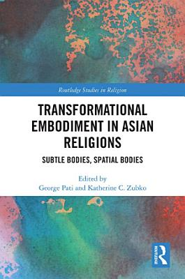 Transformational Embodiment in Asian Religions PDF