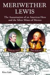 Meriwether Lewis: The Assassination of an American Hero and the Silver Mines of Mexico