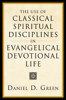 The Use of Classical Spiritual Disciplines in Evangelical Devotional Life PDF
