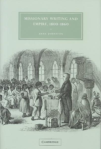 Download Missionary Writing and Empire  1800 1860 Book