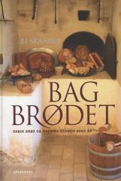 Bag brødet: Dansk brød og bagning gennem 6000 år
