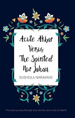 Acute Akbar Versus The Spirited Nur Jahan PDF