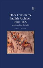 Black Lives in the English Archives, 1500–1677: Imprints of the Invisible