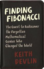 Finding Fibonacci: The Quest to Rediscover the Forgotten Mathematical Genius Who Changed the World