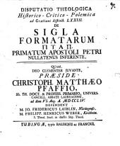Disp. theol.-¬hist.-¬critico-¬polem. ad Gratiani Distinct. LXXIII. de sigla formatarum pyap, primatum apostoli Petri nullatenus inferente