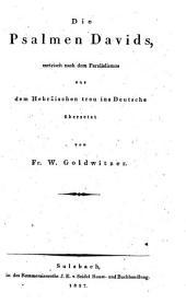 Die Psalmen Davids, metrisch nach dem Parallelismus aus dem Hebräischen ... ins Deutsche übersetzt (und erläutert) von Fr. W. Goldwitzer