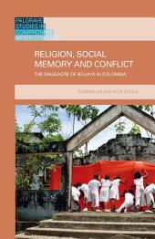 Religion, Social Memory and Conflict: The Massacre of Bojayá in Colombia