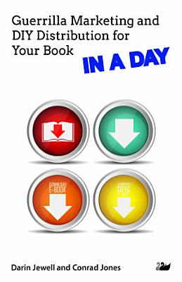 Guerrilla Marketing and DIY Distribution for Your Book in a DAY