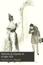 Historia de España en el siglo XIX: sucesos políticos, económicos, sociales y artísticos, acaecidos durante el mismo, Volumen 3