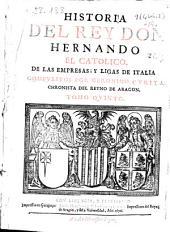 Los cinco libros postreros de la historia del rey don Hernando el catholico: de las empresas y ligas de Italia