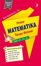 Pintar Matematika Tanpa Bimbel, SMP VII, VIII, IX
