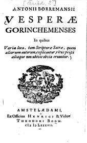Vesperae Gorinchemenses, in quibus varia loca, tam scripturae sacrae, quam aliorum autorum explicantur, ritus prisci aliaque non ubivis obvia eruuntur