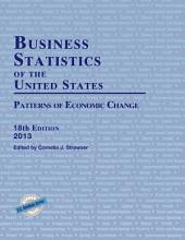 Business Statistics of the United States 2013: Patterns of Economic Change, Edition 18