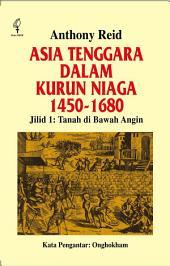 Asia Tenggara dalam Kurun Niaga 1450-1680 Jilid 1: Tanah di Bawah Angin
