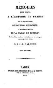 Mémoires pour servir à l'histoire de France: sous le gouvernement de Napoléon Buonaparte, et pendant l'absence de la maison de Bourbon : Contenant des anecdotes particulières sur les principaux personnages de ce temps, Volume9