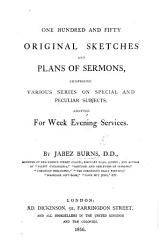 One Hundred and Fifty Original Sketches and Plans of Sermons  comprising various series on special and peculiar subjects  adapted for week evening services PDF